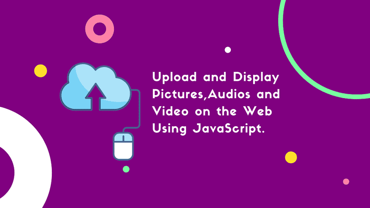Upload & Display Picture, Audio, and Video on the Web Using JavaScript