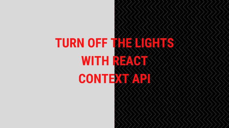 Turn Off the Lights With React Context API
