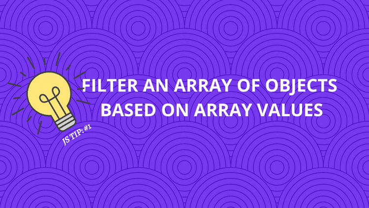 Filter Array of Objects based on Values from Another Array